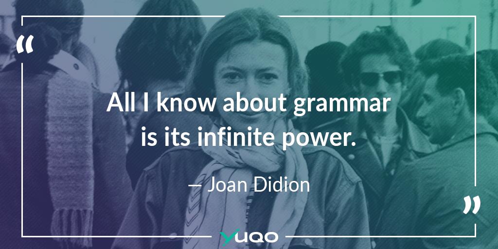 Tutto ciò che conosco della grammatica è il suo infinito potere. — Joan Didion