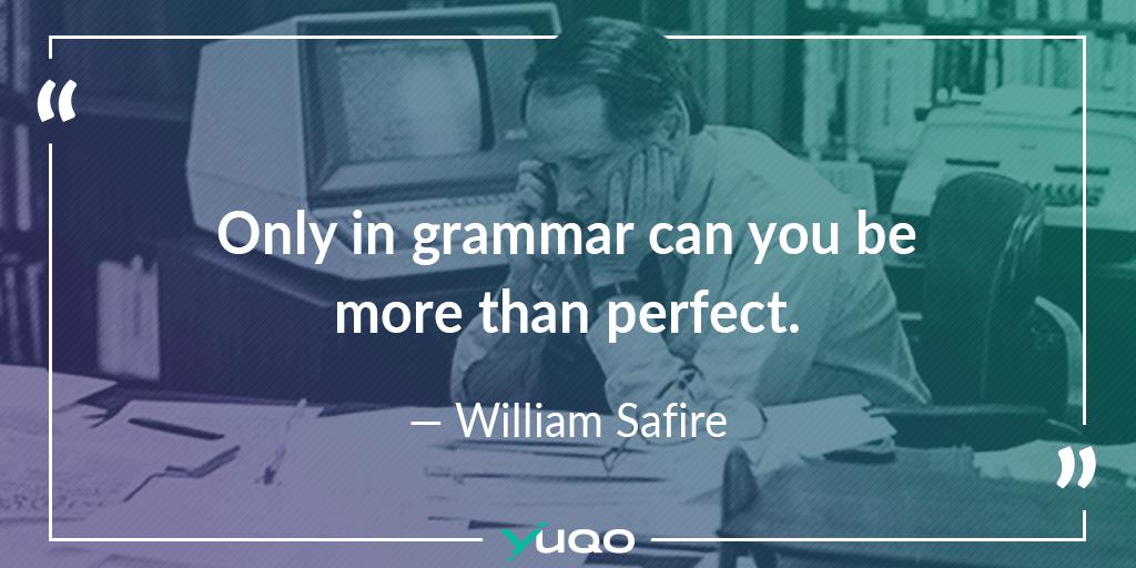 Solo nella grammatica si può essere più che perfetto. — William Safire