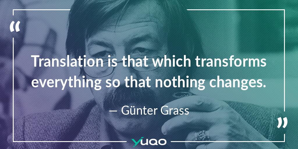 La traduzione è ciò che trasforma tutto, in modo che nulla cambi. — Günter Grass