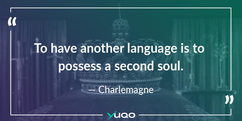 Parlare un'altra lingua è possedere una seconda anima. — Carlomagno